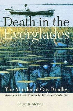 Death in the Everglades The Murder of Guy Bradley, America's First Martyr to Environmentalism  2003 edition cover