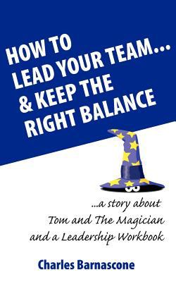 How to Lead Your Team & Keep The Right Balance  0 edition cover