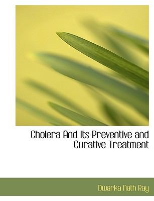 Cholera and Its Preventive and Curative Treatment  N/A 9781115244718 Front Cover