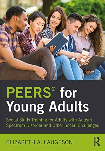 PEERS� for Young Adults Social Skills Training for Adults with Autism Spectrum Disorder and Other Social Challenges  2017 9781138238718 Front Cover