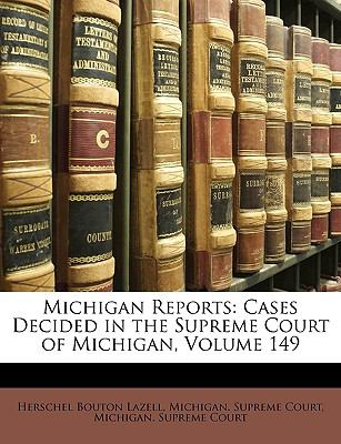 Michigan Reports Cases Decided in the Supreme Court of Michigan, Volume 149 N/A edition cover