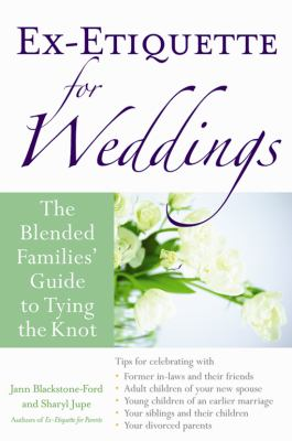 Ex-Etiquette for Weddings The Blended Families' Guide to Tying the Knot  2007 9781556526718 Front Cover