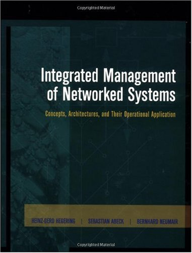 Integrated Management of Networked Systems Concepts, Architectures and Their Operational Application  1999 9781558605718 Front Cover