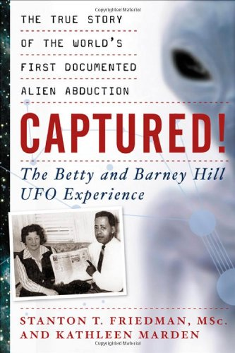 Captured! The Betty and Barney Hill UFO Experience The True Story of the World's First Documented Alien Abduction  2007 edition cover