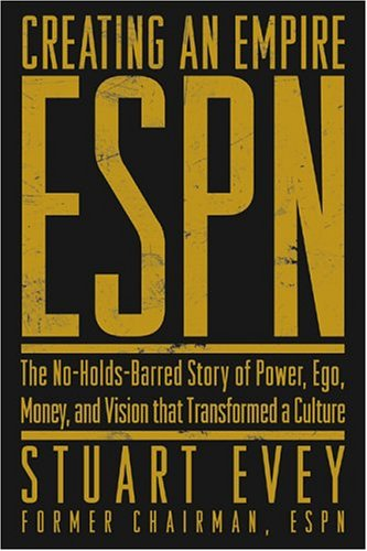 Creating an Empire ESPN -- The No-Holds-Barred Story of Power, Ego, Money, and Vision That Transformed a Culture  2004 edition cover