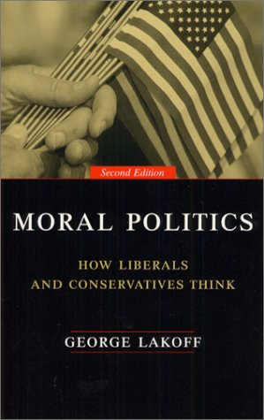 Moral Politics How Liberals and Conservatives Think 2nd 2002 edition cover
