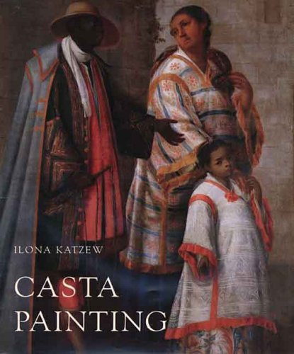 Casta Painting Images of Race in Eighteenth-Century Mexico  2005 9780300109719 Front Cover