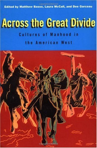 Across the Great Divide Cultures of Manhood in the American West  2001 edition cover