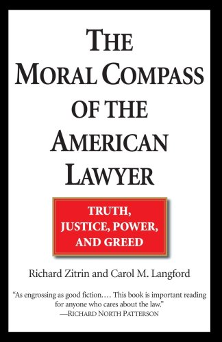 Moral Compass of the American Lawyer Truth, Justice, Power, and Greed N/A edition cover