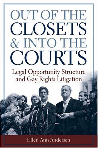 Out of the Closets and into the Courts Legal Opportunity Structure and Gay Rights Litigation  2006 9780472031719 Front Cover