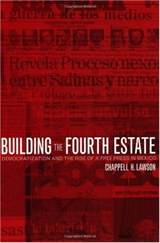 Building the Fourth Estate Democratization and the Rise of a Free Press in Mexico  2002 edition cover