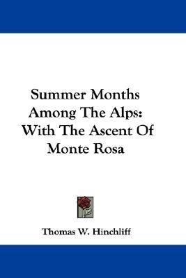Summer Months among the Alps : With the Ascent of Monte Rosa N/A 9780548303719 Front Cover