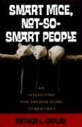 Smart Mice, Not So Smart People An Interesting and Amusing Guide to Bioethics  2006 9780742541719 Front Cover