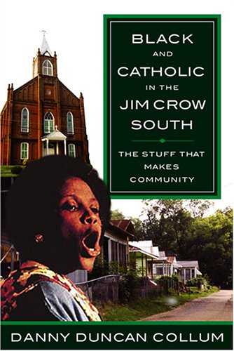 Black and Catholic in the Jim Crow South The Stuff That Makes Community  2006 edition cover