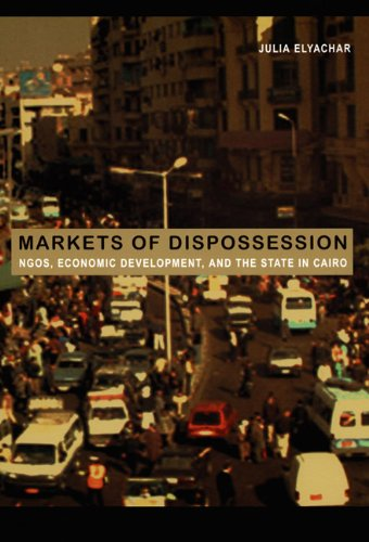 Markets of Dispossession NGOs, Economic Development, and the State in Cairo  2005 edition cover