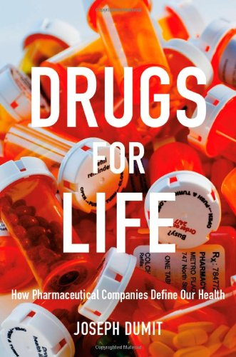 Drugs for Life How Pharmaceutical Companies Define Our Health  2012 edition cover