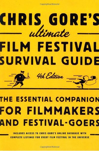 Chris Gore's Ultimate Film Festival Survival Guide, 4th Edition The Essential Companion for Filmmakers and Festival-Goers 4th 2009 edition cover