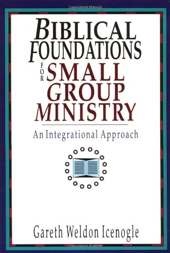 Biblical Foundations for Small Group Ministry An Integrational Approach N/A edition cover