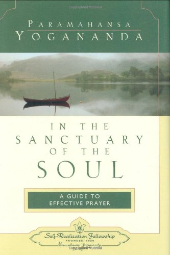 In the Sanctuary of the Soul A Guide to Effective Prayer  1998 9780876121719 Front Cover