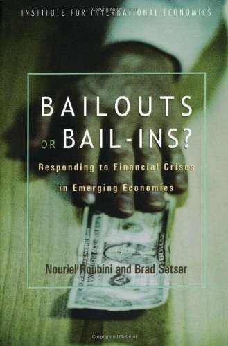 Bail-Ins Versus Bailouts - Financial Crises in Emerging Markets, Private Sector Involvement in Crisis Resolution, and Alternative Approaches to Debt Restructuring   2004 edition cover