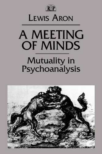 Meeting of Minds Mutuality in Psychoanalysis  2001 9780881633719 Front Cover