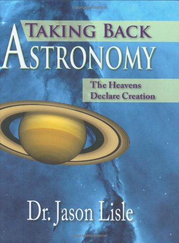 Taking Back Astronomy The Heavens Declare Creation N/A edition cover