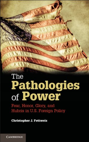 Pathologies of Power Fear, Honor, Glory, and Hubris in U. S. Foreign Policy  2013 edition cover