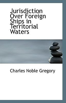 Jurisdiction over Foreign Ships in Territorial Waters N/A 9781113395719 Front Cover