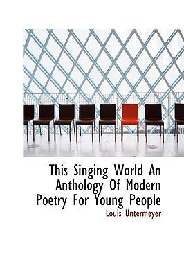 This Singing World an Anthology of Modern Poetry for Young People  N/A 9781113481719 Front Cover
