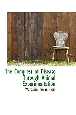 Conquest of Disease Through Animal Experimentation N/A 9781113535719 Front Cover