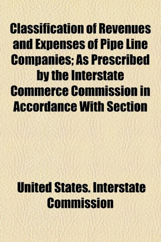 Classification of Revenues and Expenses of Pipe Line Companies; As Prescribed by the Interstate Commerce Commission in Accordance with Section  2010 edition cover