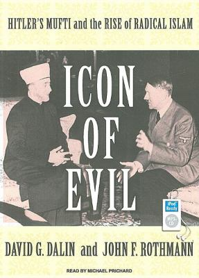 Icon of Evil: Hitler's Mufti and the Rise of Radical Islam  2008 9781400156719 Front Cover
