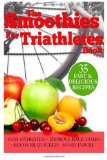 Smoothies for Triathletes Recipes and Nutrition Plan to Support Triathlon Training from Sprint to Ironman and Beyond N/A 9781484192719 Front Cover