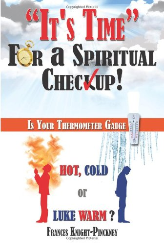 It's Time for a Spiritual Checkup Is Your Thermometer Gauge Hot, Cold or Luke Warm?  2013 9781490805719 Front Cover