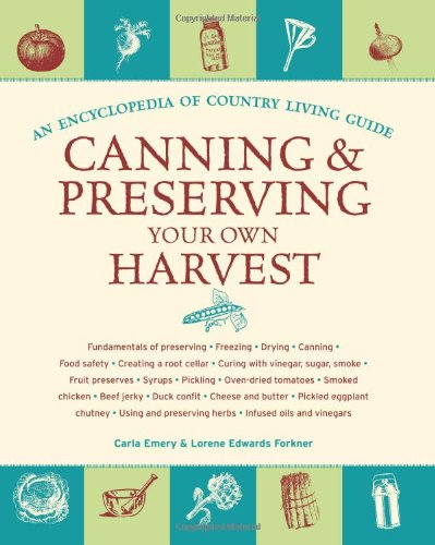 Canning and Preserving Your Own Harvest An Encyclopedia of Country Living Guide  2009 9781570615719 Front Cover
