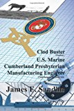 Clod Buster, U. S. Marine, Cumberland Presbyterian, Manufacturing Engineer  N/A 9781935786719 Front Cover