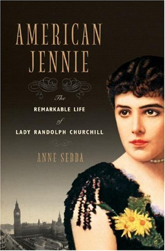 American Jennie The Remarkable Life of Lady Randolph Churchill  2007 edition cover