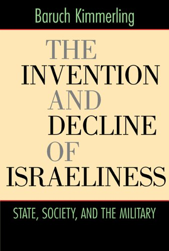 Invention and Decline of Israeliness State, Society, and the Military  2005 9780520246720 Front Cover