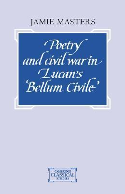 Poetry and Civil War in Lucan's Bellum Civile   2007 9780521041720 Front Cover