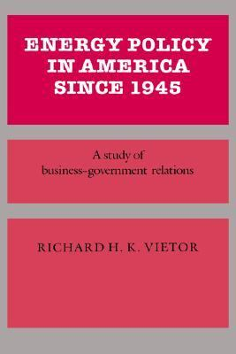 Energy Policy in America since 1945 A Study of Business-Government Relations N/A edition cover