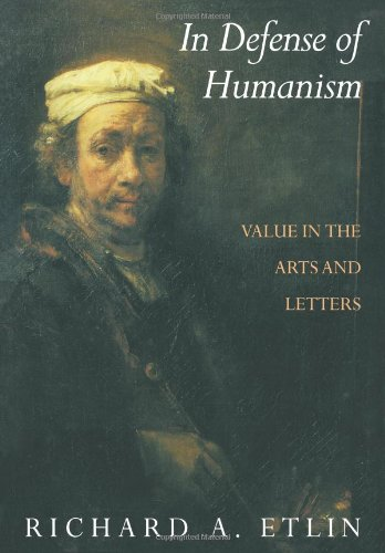 In Defense of Humanism Value in the Arts and Letters  1998 (Reprint) 9780521476720 Front Cover