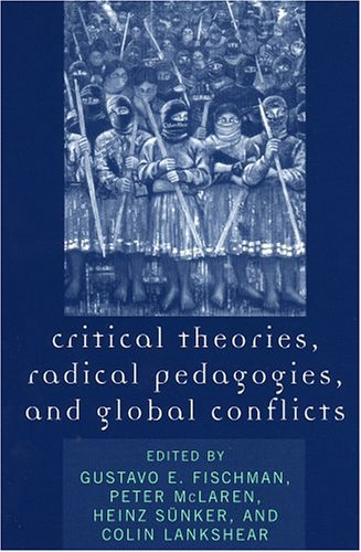 Critical Theories, Radical Pedagogies, and Global Conflicts   2004 9780742530720 Front Cover