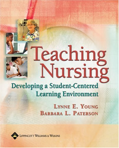 Teaching Nursing Developing a Student-Centered Learning Environment  2007 9780781757720 Front Cover