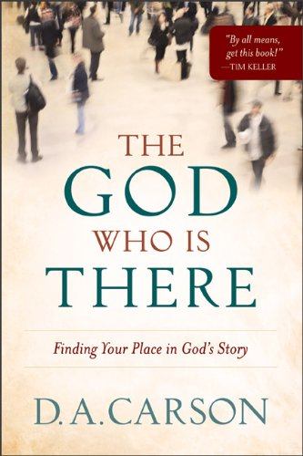 God Who Is There Finding Your Place in God's Story  2010 edition cover
