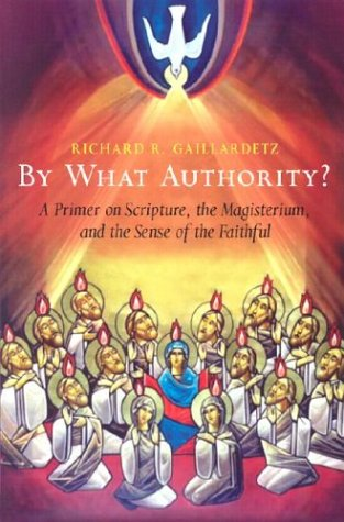 By What Authority? A Primer on Scripture, the Magisterium, and the Sense of the Faithful  2003 edition cover