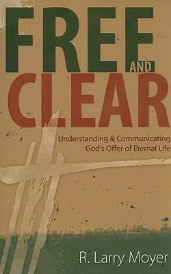 Free and Clear Understanding and Communicating God's Offer of Eternal Life N/A edition cover