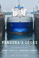 Pandora's Locks The Opening of the Great Lakes-St. Lawrence Seaway  2011 edition cover