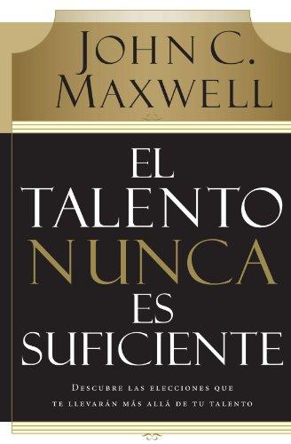 Talento Nunca Es Suficiente Descubre las Elecciones Que Te Llevaran Mas Alla de Tu Talento  2007 (Annotated) 9780881130720 Front Cover