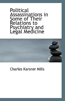 Political Assassinations in Some of Their Relations to Psychiatry and Legal Medicine N/A 9781113384720 Front Cover