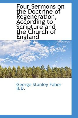 Four Sermons on the Doctrine of Regeneration, According to Scripture and the Church of England N/A edition cover